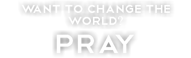 want to change the world? PRAy